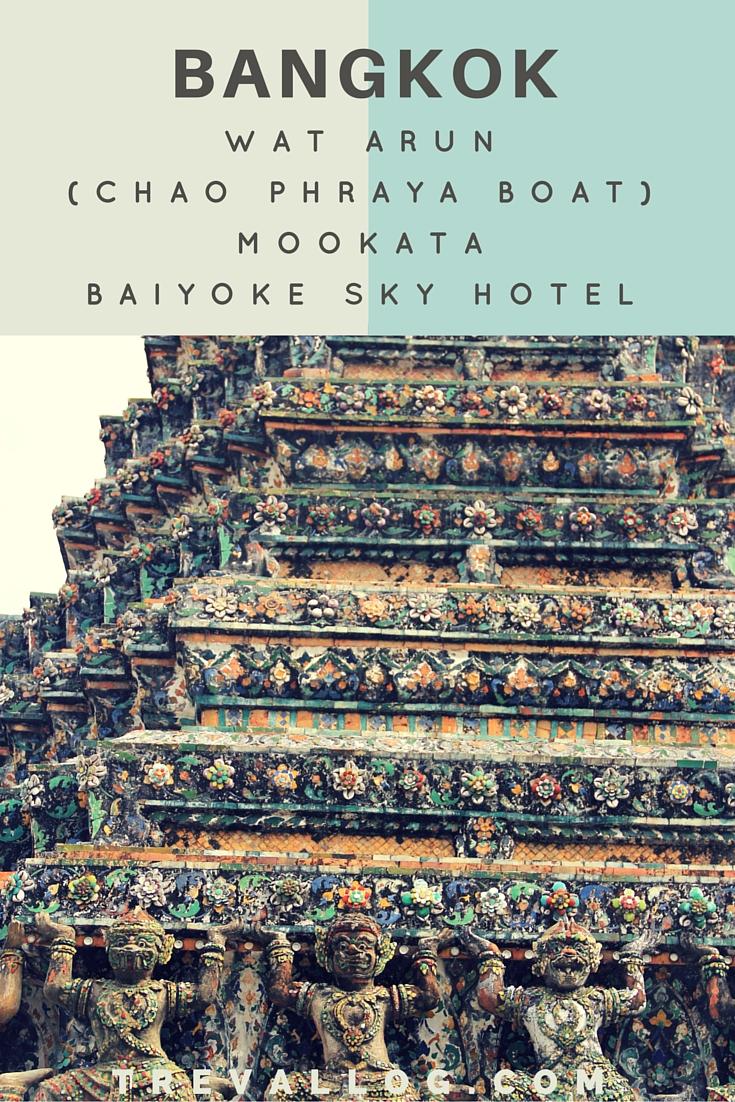 Bangkok wat arun, chao phraya boat, mookata, baiyoke sky hotel, Thailand